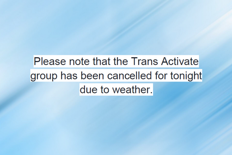 Trans Activate Group Cancellation for Wednesday February 13th.